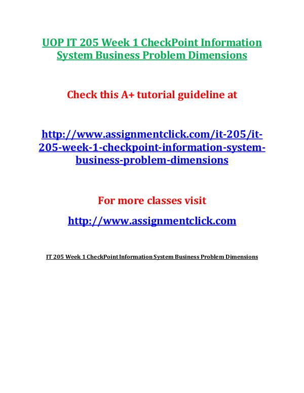 it 205 week 1 checkpoint information system Week 1: checkpoint assignment: information system business problem dimensions: the three dimensions to business problems are organization, people, and information technology the first dimension , organization, refers to how a company operates to achieve goals set, the culture.