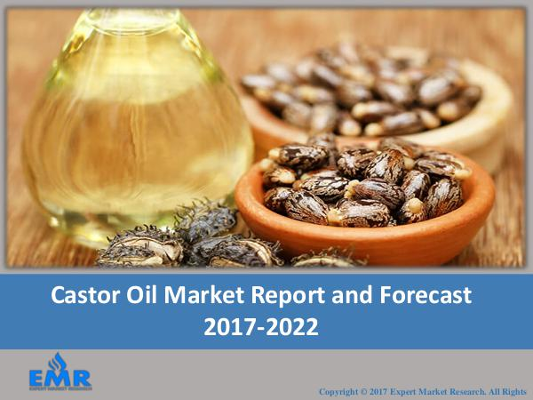 Food and Beverages Research Reports Castor Oil Market Report and Forecast 2017-2022