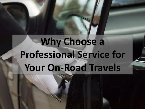 Why Choose a Professional Service for Your On-Road Travels Why Choose a Professional Service for Your On-Road