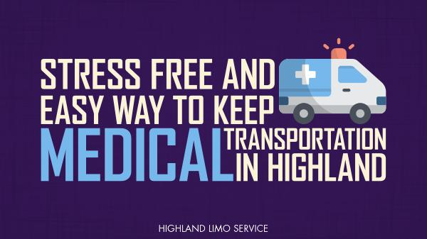 Stress Free and Easy Way to Keep Medical Transportation in Highland Stress Free and Easy Way to Keep Medical Transport