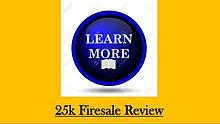 25k Firesale Review - Learn More About It