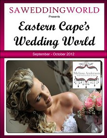 SA Wedding World_Sept_Oct_2012 Eastern Cape's Wedding World - Sept/Oct 2012