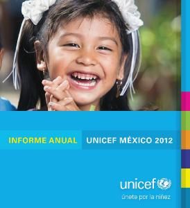 Informe Anual 2012 - UNICEF México Agosto, 2013