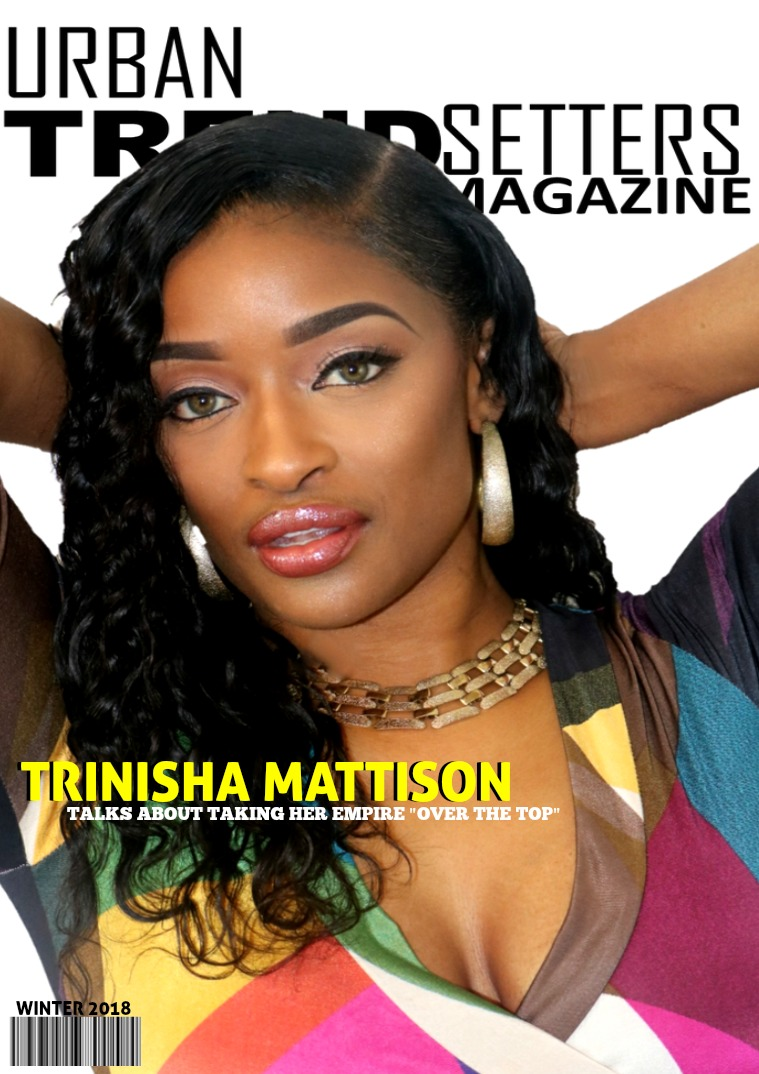WINTER 2018 ISSUE FEATURING TRINISHA MATTISON