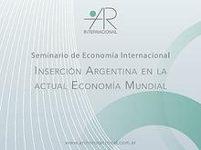 AR Internacional - Seminario de Economía Internacional - Inserción Argentina en la Economía Mundial (28/08/2013 - Universidad de Belgrano)