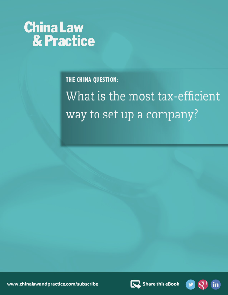 China Law and Practice The most tax-efficient way to set up a company