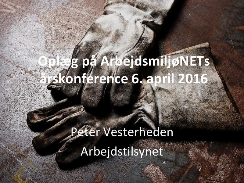 ArbejdsmiljøNETs årskonference 2016 - Slides fra Arbejdstilsynet