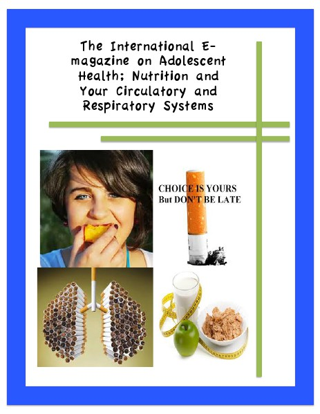 The International E-magazine on Adolescent Health; Nutrition and Your Circulatory and Respiratory Systems (e.gMarch.2014)