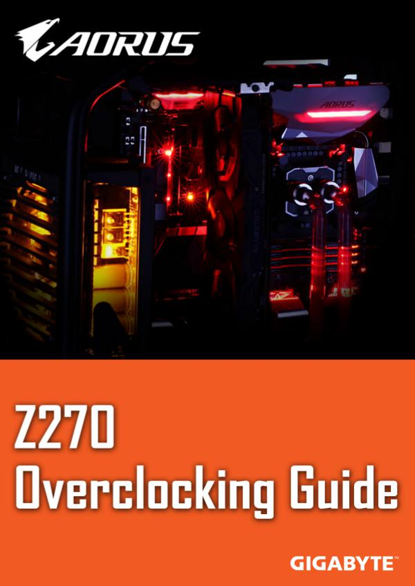 GIGABYTE Z270 Overclocking Guide (Product Page) GIGABYTE 200 Series Overclocking Guide