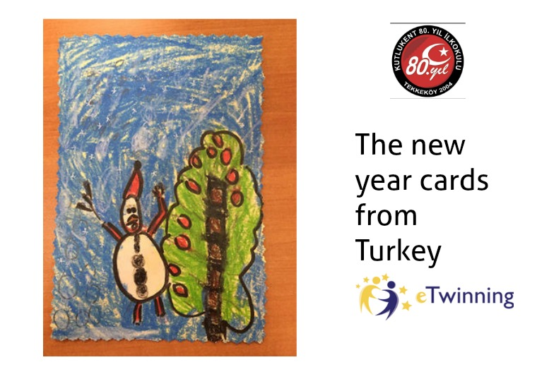 The new year cards from Turkey The new year cards have been created by 1/C pupils
